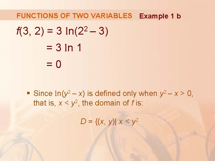 FUNCTIONS OF TWO VARIABLES Example 1 b f(3, 2) = 3 ln(22 – 3)
