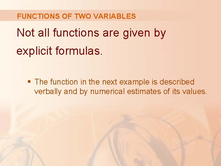 FUNCTIONS OF TWO VARIABLES Not all functions are given by explicit formulas. § The