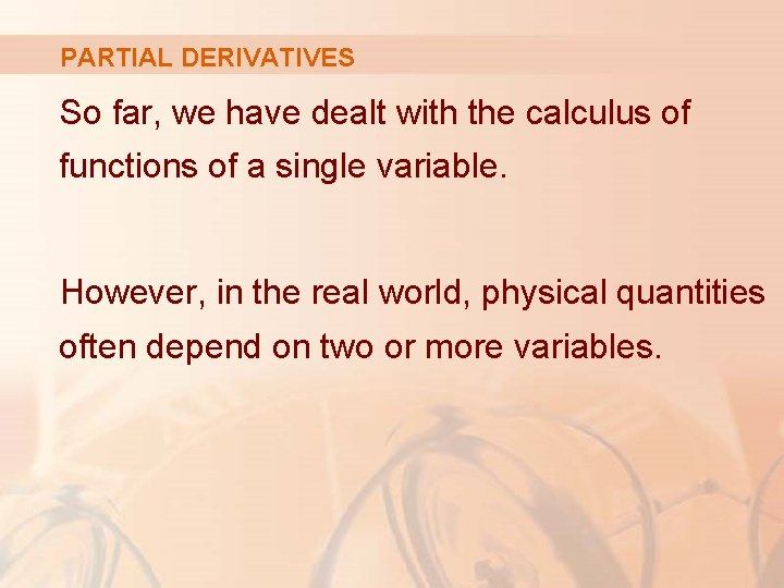 PARTIAL DERIVATIVES So far, we have dealt with the calculus of functions of a