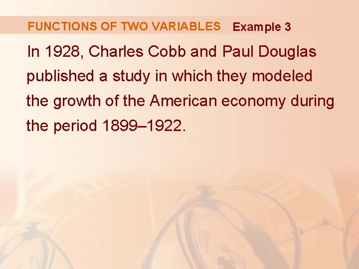 FUNCTIONS OF TWO VARIABLES Example 3 In 1928, Charles Cobb and Paul Douglas published