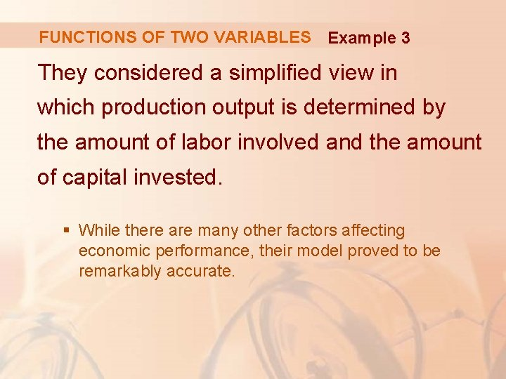 FUNCTIONS OF TWO VARIABLES Example 3 They considered a simplified view in which production