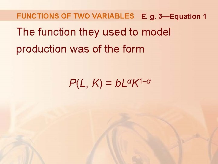 FUNCTIONS OF TWO VARIABLES E. g. 3—Equation 1 The function they used to model