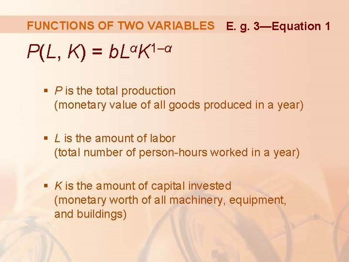 FUNCTIONS OF TWO VARIABLES E. g. 3—Equation 1 P(L, K) = b. LαK 1–α