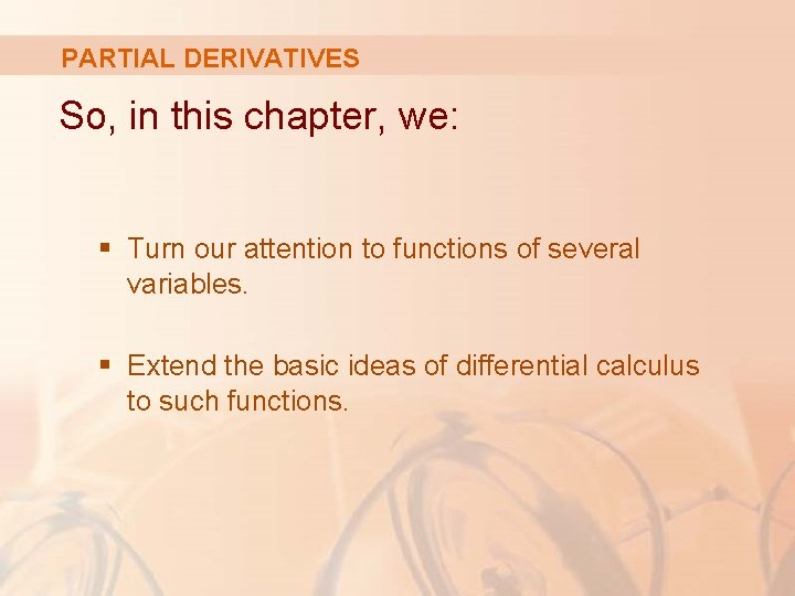 PARTIAL DERIVATIVES So, in this chapter, we: § Turn our attention to functions of