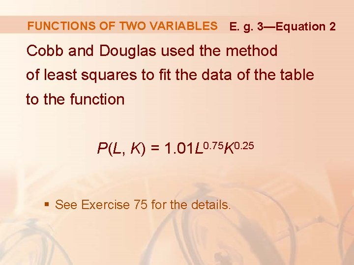 FUNCTIONS OF TWO VARIABLES E. g. 3—Equation 2 Cobb and Douglas used the method