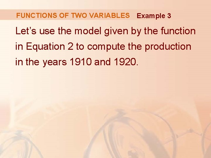FUNCTIONS OF TWO VARIABLES Example 3 Let's use the model given by the function
