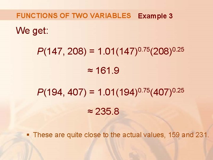 FUNCTIONS OF TWO VARIABLES Example 3 We get: P(147, 208) = 1. 01(147)0. 75(208)0.