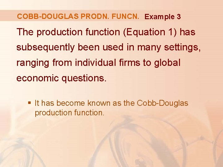 COBB-DOUGLAS PRODN. FUNCN. Example 3 The production function (Equation 1) has subsequently been used