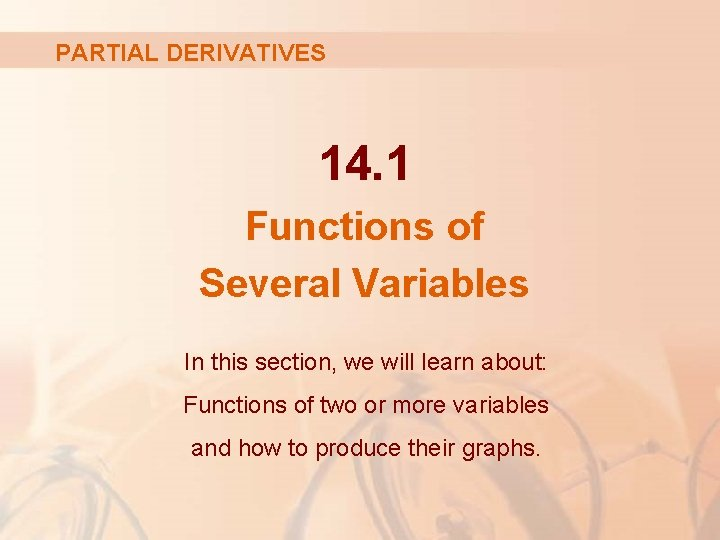 PARTIAL DERIVATIVES 14. 1 Functions of Several Variables In this section, we will learn