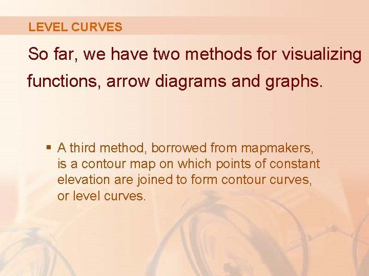 LEVEL CURVES So far, we have two methods for visualizing functions, arrow diagrams and