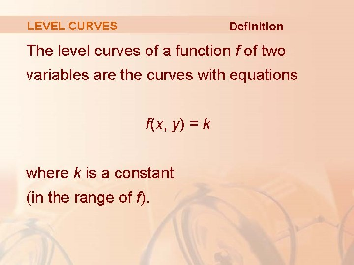 LEVEL CURVES Definition The level curves of a function f of two variables are