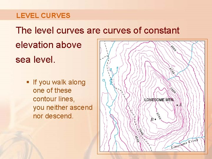 LEVEL CURVES The level curves are curves of constant elevation above sea level. §