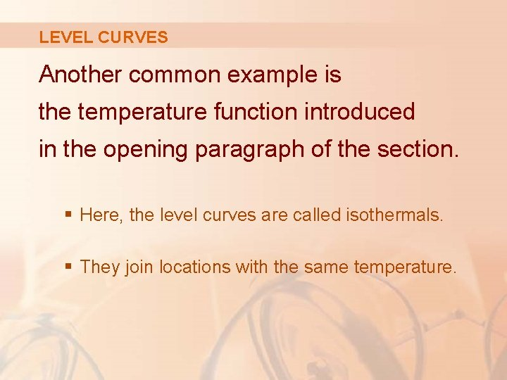 LEVEL CURVES Another common example is the temperature function introduced in the opening paragraph