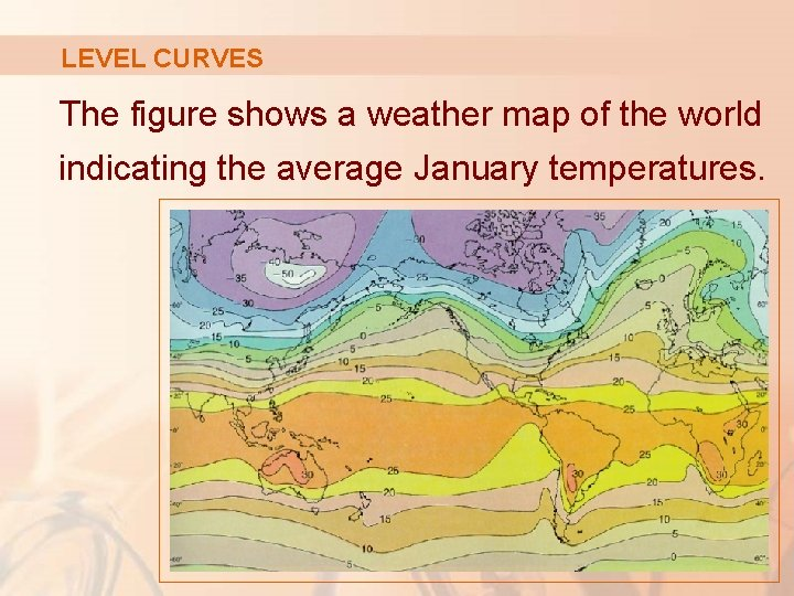 LEVEL CURVES The figure shows a weather map of the world indicating the average