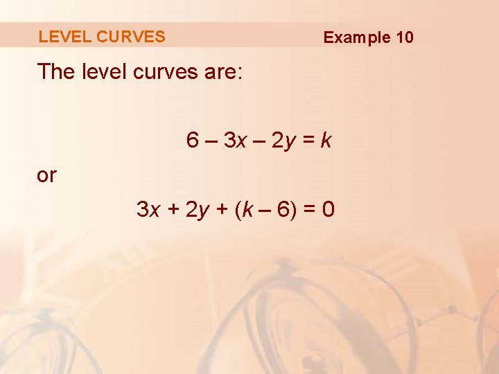 LEVEL CURVES Example 10 The level curves are: 6 – 3 x – 2