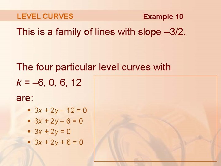 LEVEL CURVES Example 10 This is a family of lines with slope – 3/2.