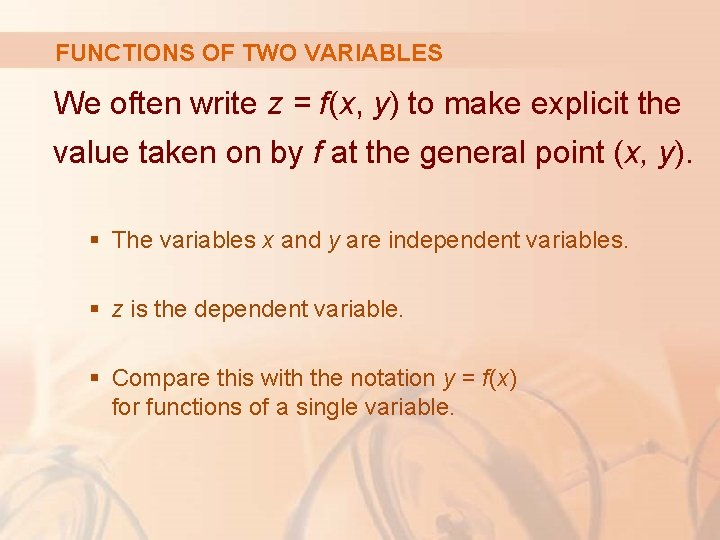 FUNCTIONS OF TWO VARIABLES We often write z = f(x, y) to make explicit