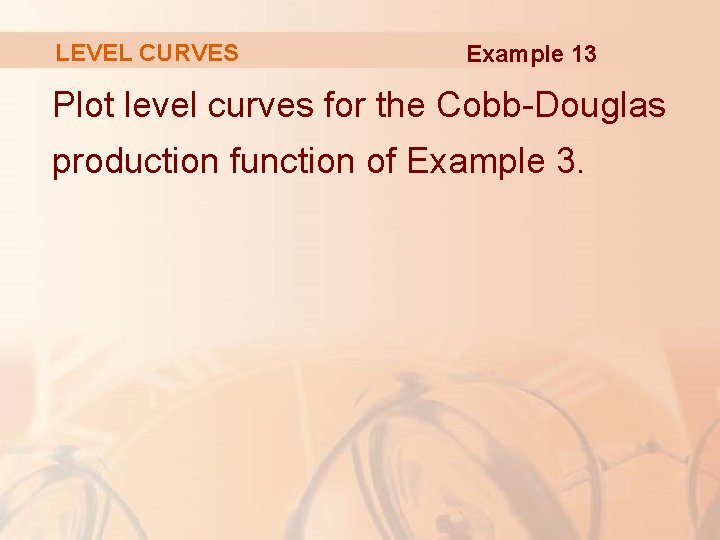 LEVEL CURVES Example 13 Plot level curves for the Cobb-Douglas production function of Example