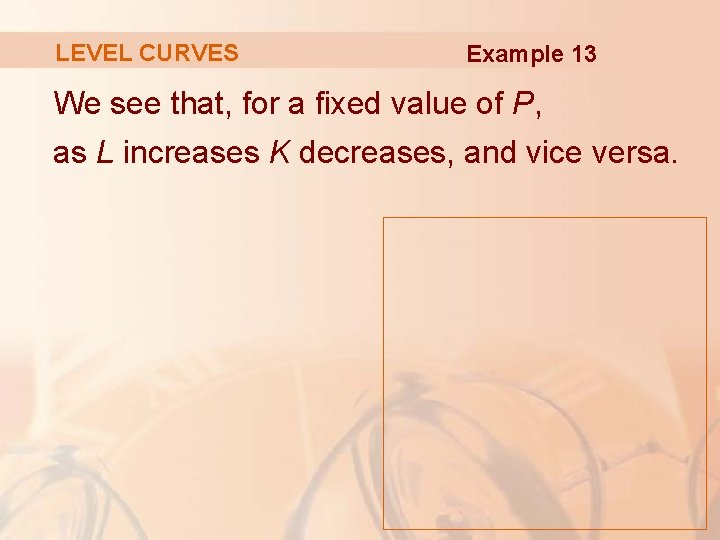 LEVEL CURVES Example 13 We see that, for a fixed value of P, as