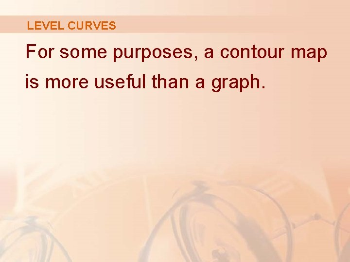 LEVEL CURVES For some purposes, a contour map is more useful than a graph.