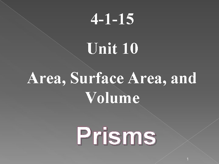 4 -1 -15 Unit 10 Area, Surface Area, and Volume Prisms 1
