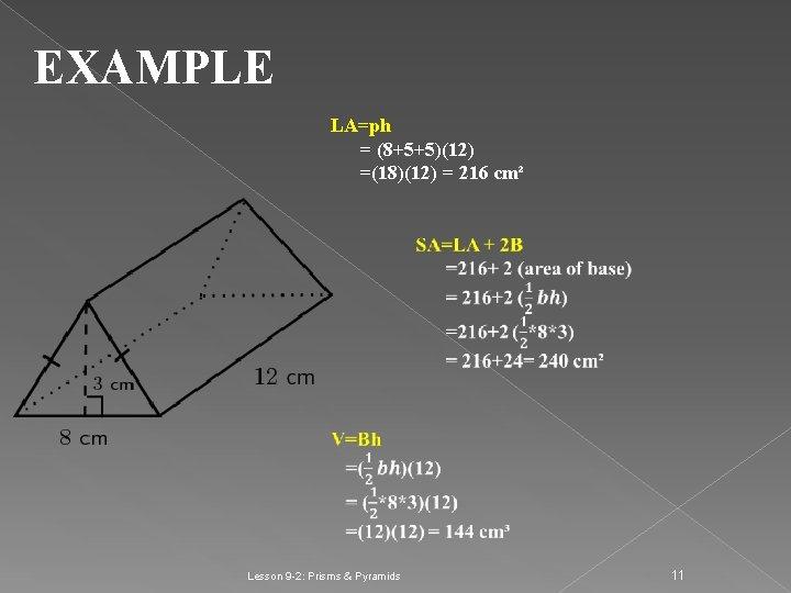 EXAMPLE LA=ph = (8+5+5)(12) =(18)(12) = 216 cm² Lesson 9 -2: Prisms & Pyramids