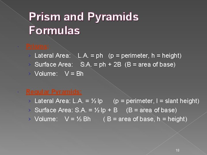 Prism and Pyramids Formulas Prisms: › Lateral Area: L. A. = ph (p =