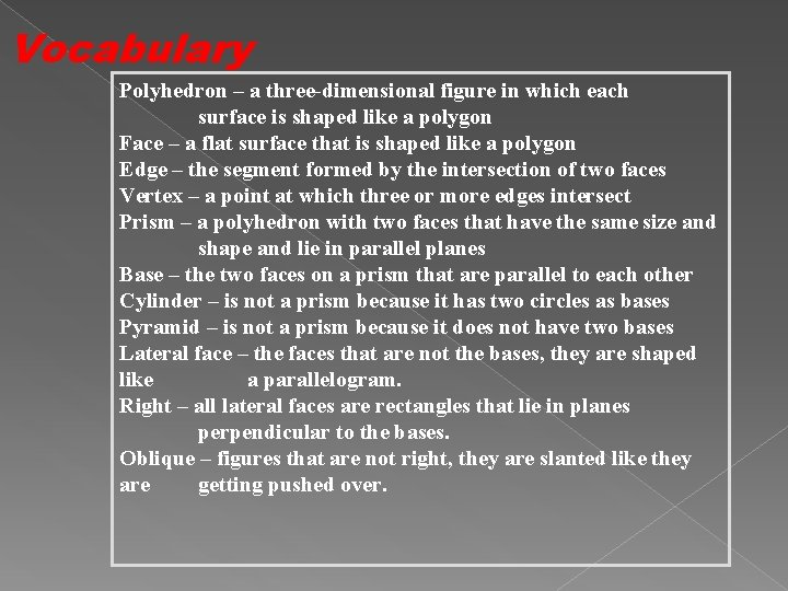 Vocabulary Polyhedron – a three-dimensional figure in which each surface is shaped like a
