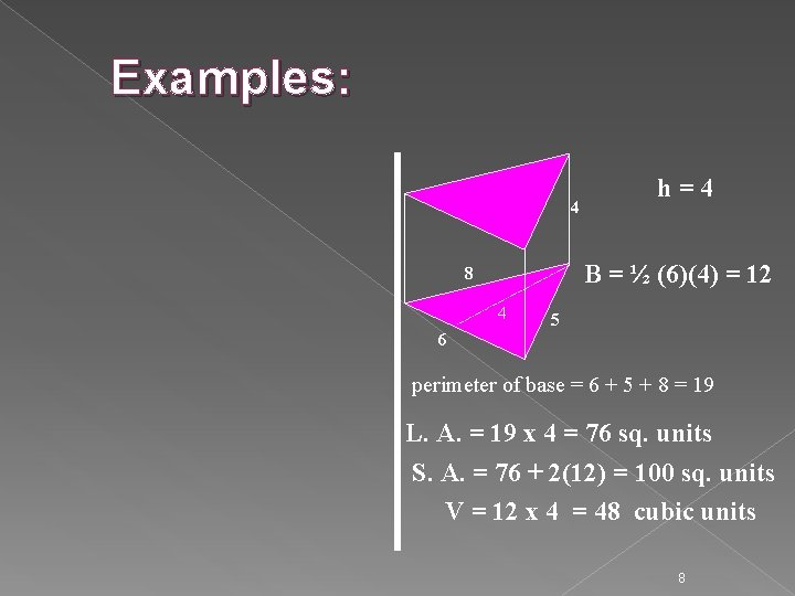 Examples: 4 h = 4 B = ½ (6)(4) = 12 8 4 5