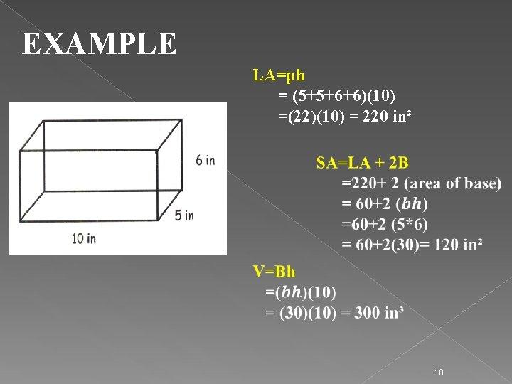 EXAMPLE LA=ph = (5+5+6+6)(10) =(22)(10) = 220 in² 10