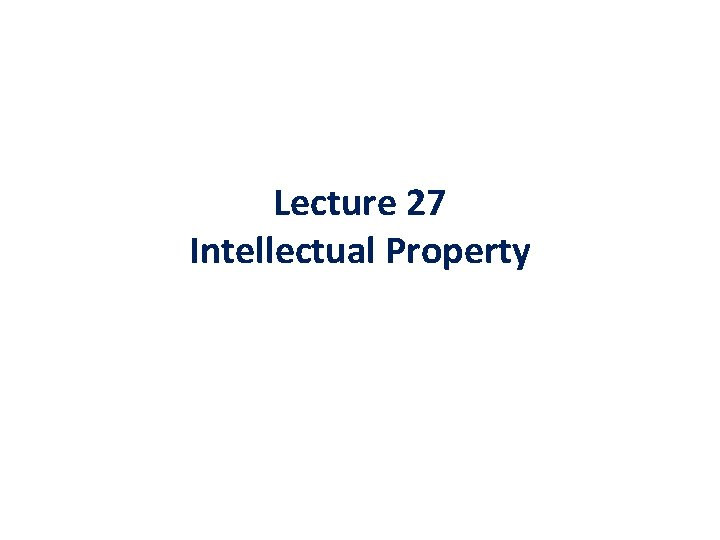 Lecture 27 Intellectual Property