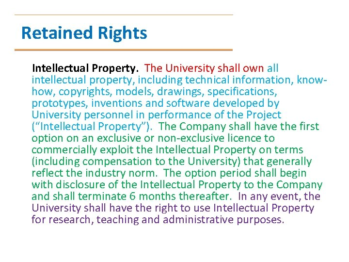 Retained Rights Intellectual Property. The University shall own all intellectual property, including technical information,