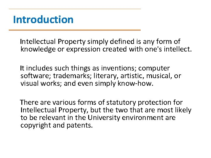Introduction Intellectual Property simply defined is any form of knowledge or expression created with