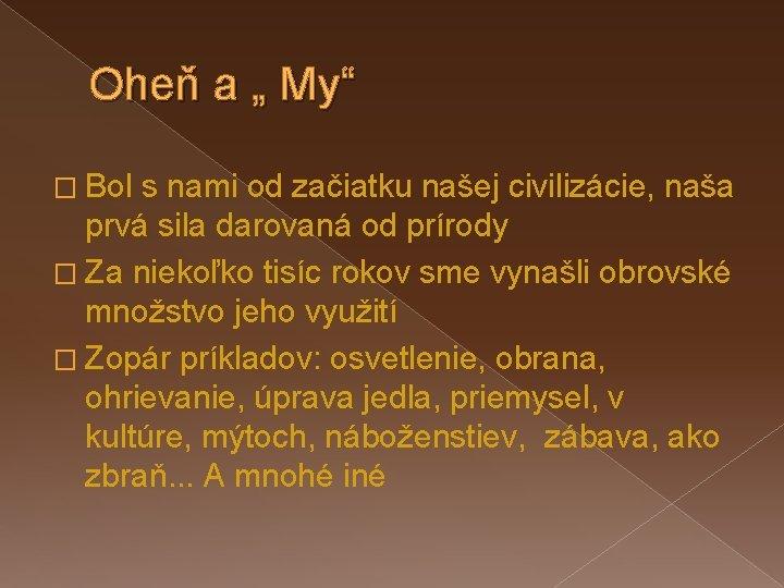 """Oheň a """" My"""" � Bol s nami od začiatku našej civilizácie, naša prvá"""