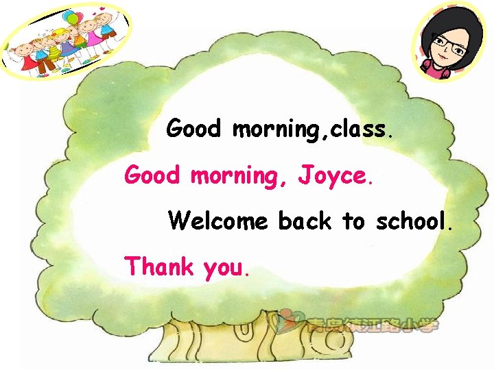 Good morning, class. Good morning, Joyce. Welcome back to school. Thank you.