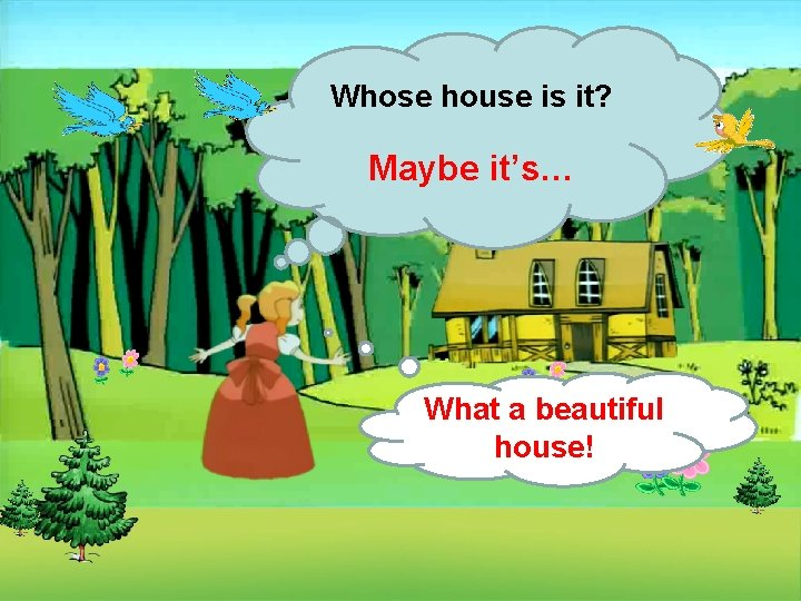 Whose house is it? Maybe it's… What a beautiful house!