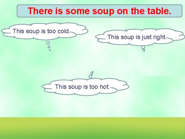 There is some soup on the table. This soup is too cold. This soup