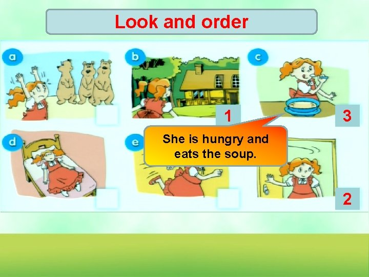 Look and order 1 3 She is hungry and eats the soup. 2