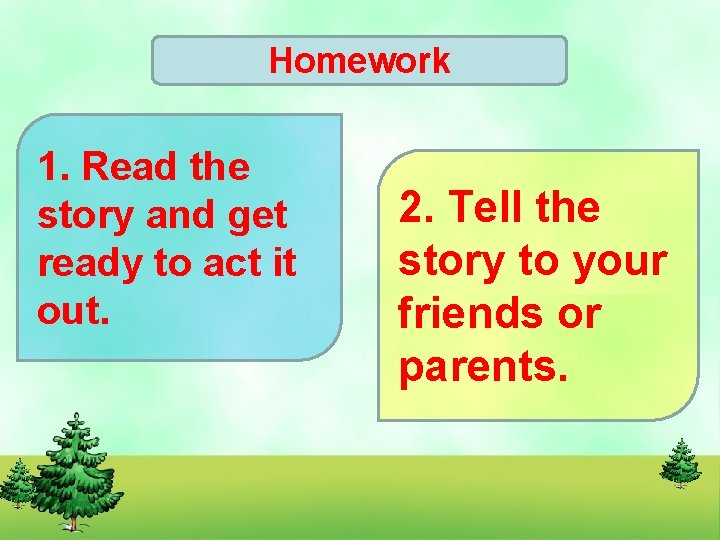 Homework 1. Read the story and get ready to act it out. 2. Tell