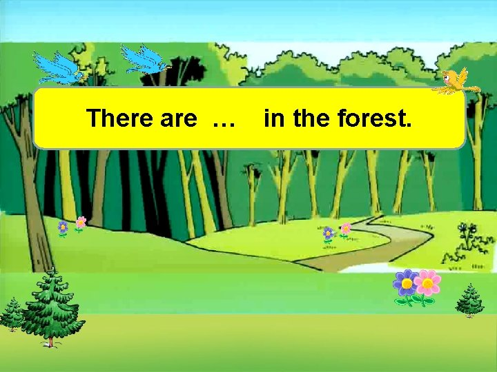 There are … in the forest.