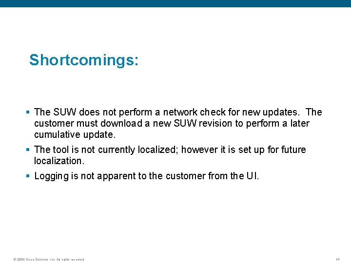 Shortcomings: § The SUW does not perform a network check for new updates. The
