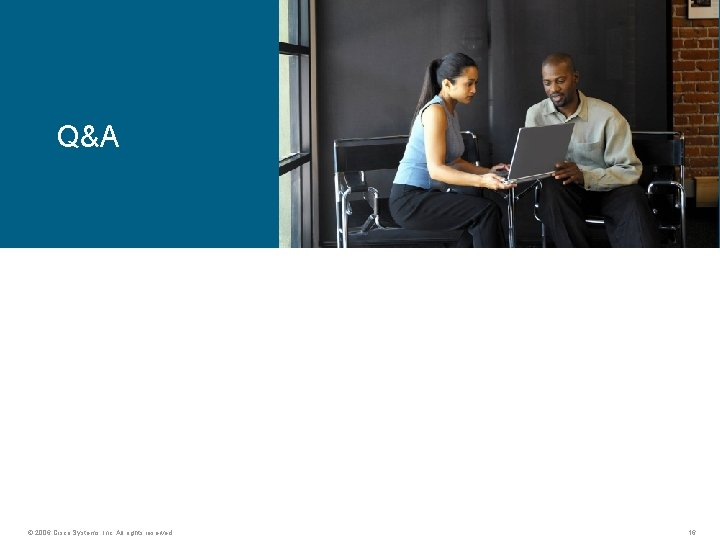 Q&A © 2006 Cisco Systems, Inc. All rights reserved. 16