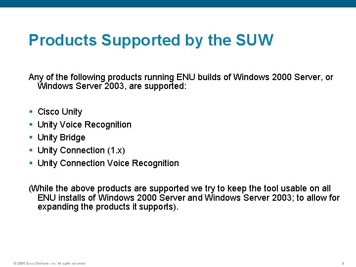 Products Supported by the SUW Any of the following products running ENU builds of
