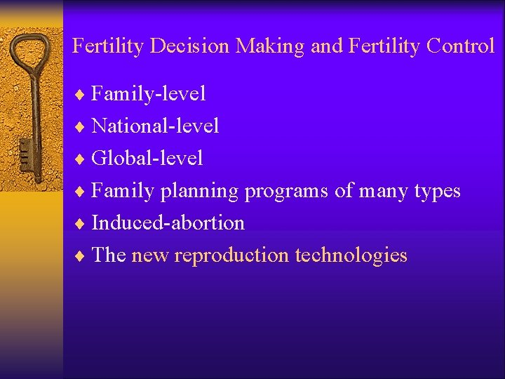 Fertility Decision Making and Fertility Control ¨ Family-level ¨ National-level ¨ Global-level ¨ Family