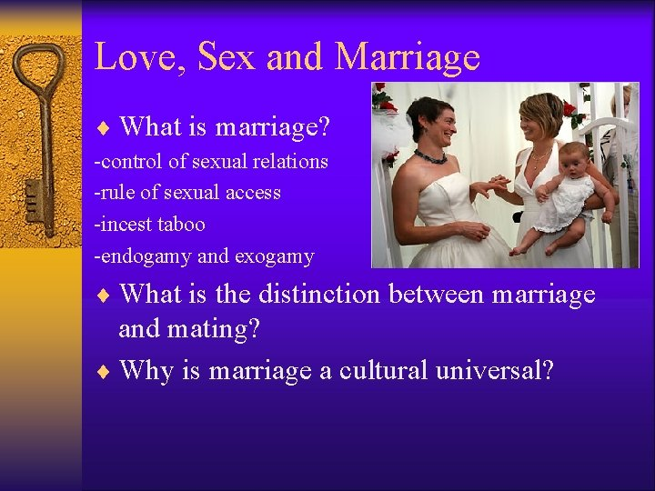 Love, Sex and Marriage ¨ What is marriage? -control of sexual relations -rule of