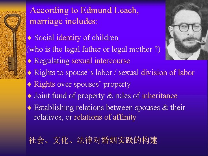 According to Edmund Leach, marriage includes: ¨ Social identity of children (who is the