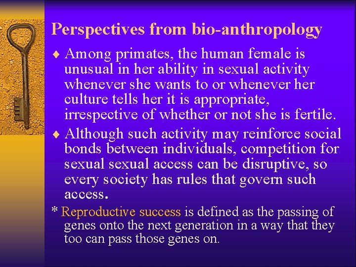 Perspectives from bio-anthropology ¨ Among primates, the human female is unusual in her ability