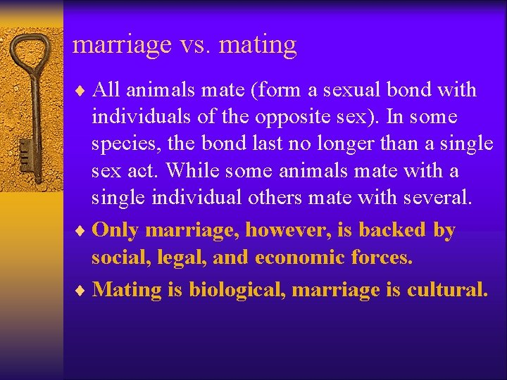 marriage vs. mating ¨ All animals mate (form a sexual bond with individuals of