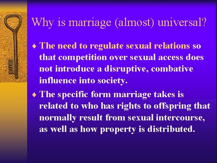 Why is marriage (almost) universal? ¨ The need to regulate sexual relations so that