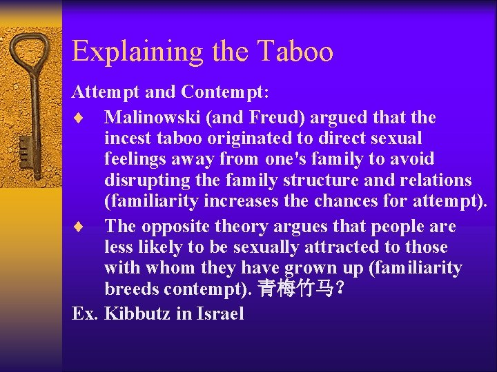Explaining the Taboo Attempt and Contempt: ¨ Malinowski (and Freud) argued that the incest